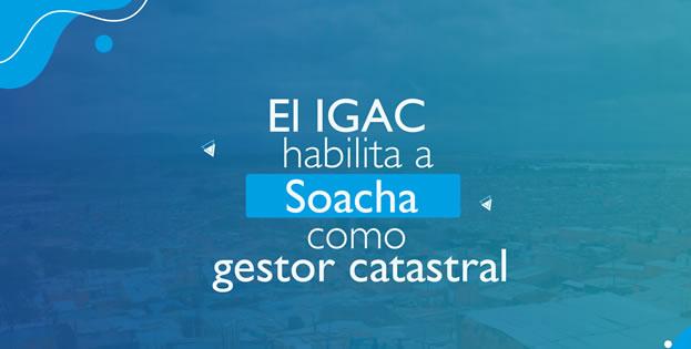 Instituto Geográfico Agustín Codazzi habilita al municipio de Soacha como PIONERO  gestor catastral